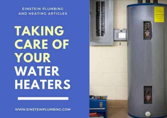 taking care of your water heaters einstein plumbing