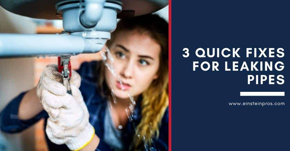 3 Quick Fixes For Leaking Pipes - Home Plumbing Tips - Einstein Pros Plumbing