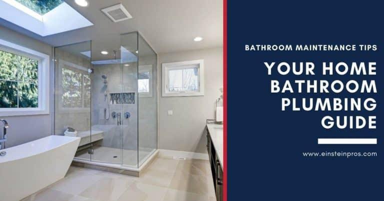 Your Home Bathroom Plumbing Guide - Bathroom Maintenance Tips - Einstein Pros Plumbing