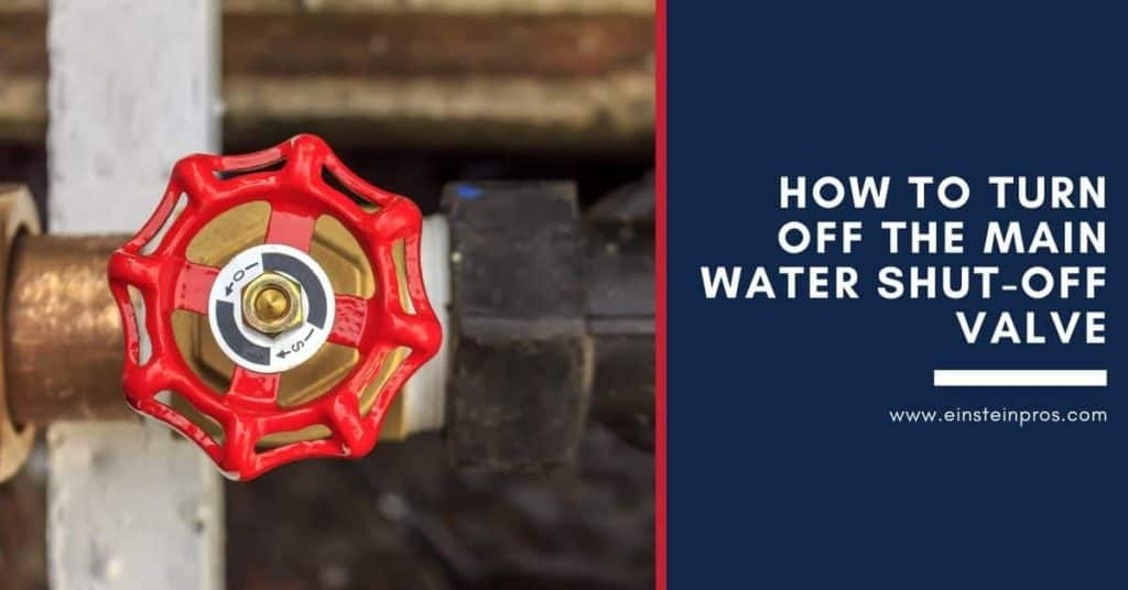 How to Turn Off Main Water Shut-Off Valve - Home Tips - Einstein Pros Plumbing