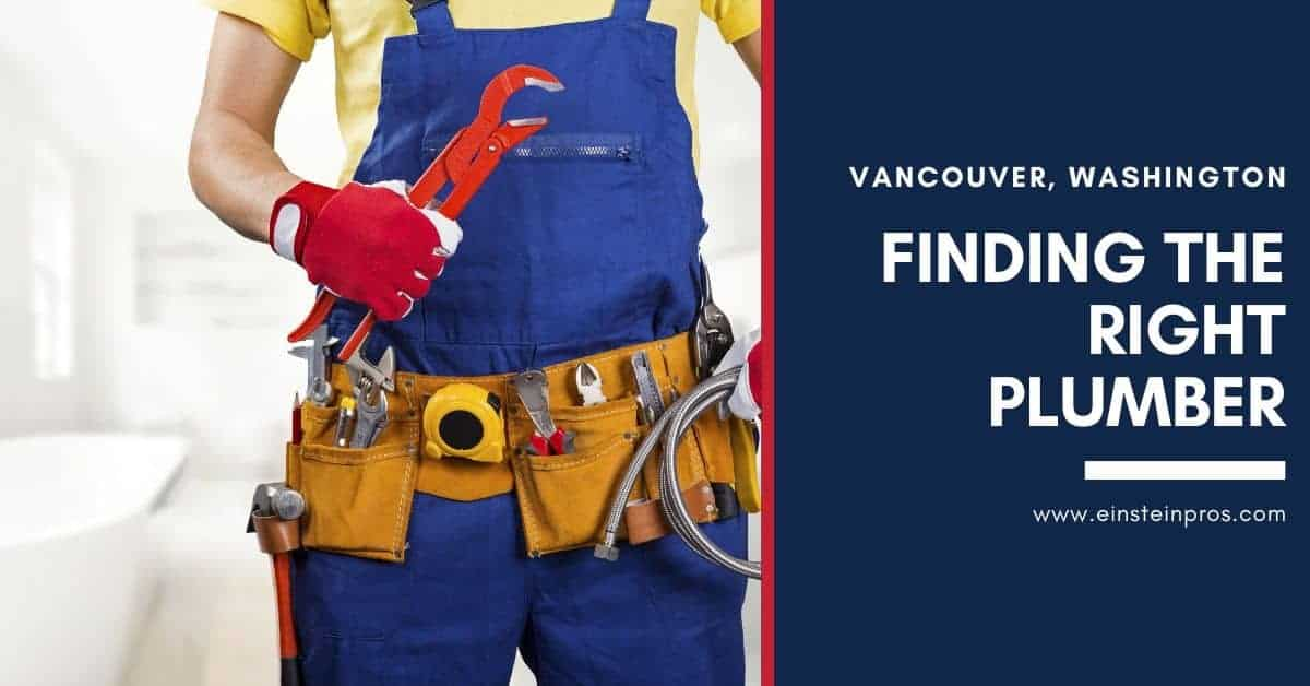 Finding the Right Plumber in Vancouver Washington Einstein Pros