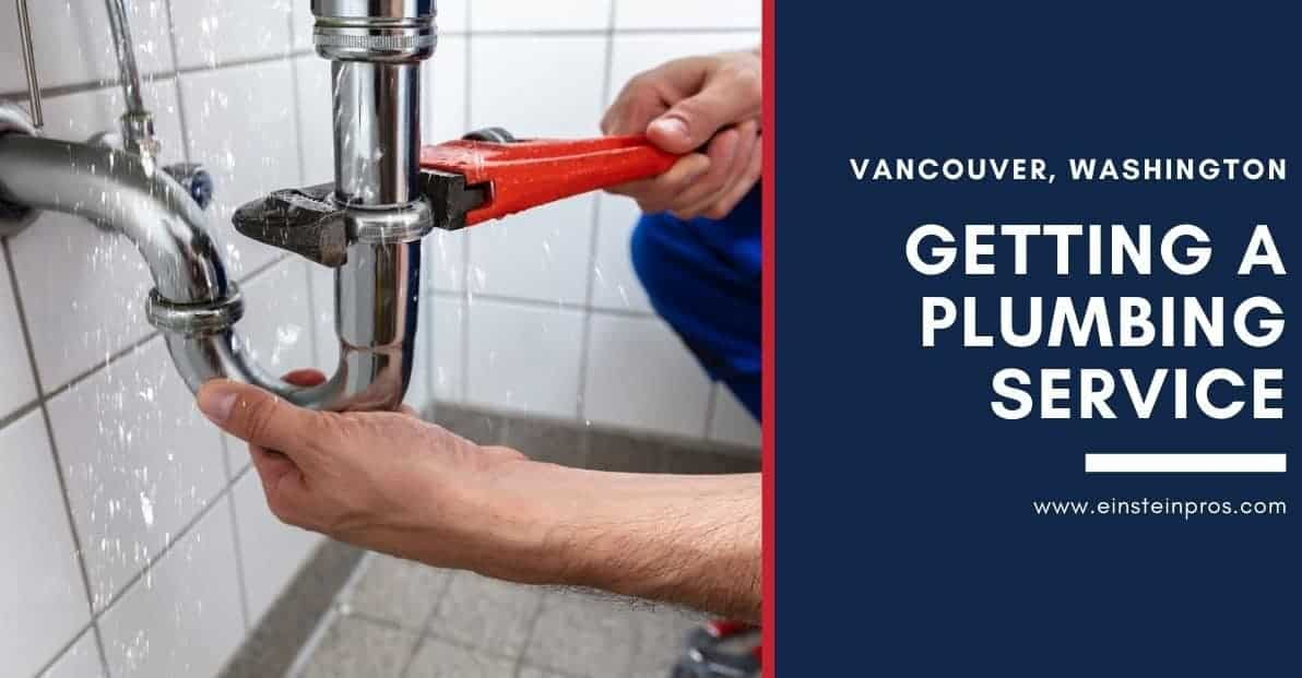 Getting a Plumbing Service in Vancouver Washington Einstein Pros Plumbing