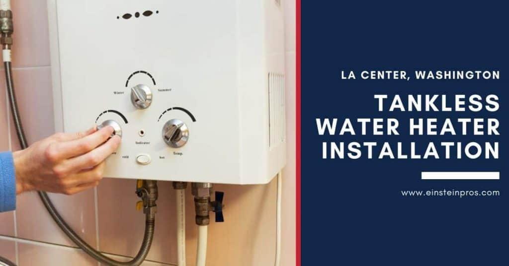 Tankless Water Heater Installation in La Center, Washington Einstein Pros Plumbing