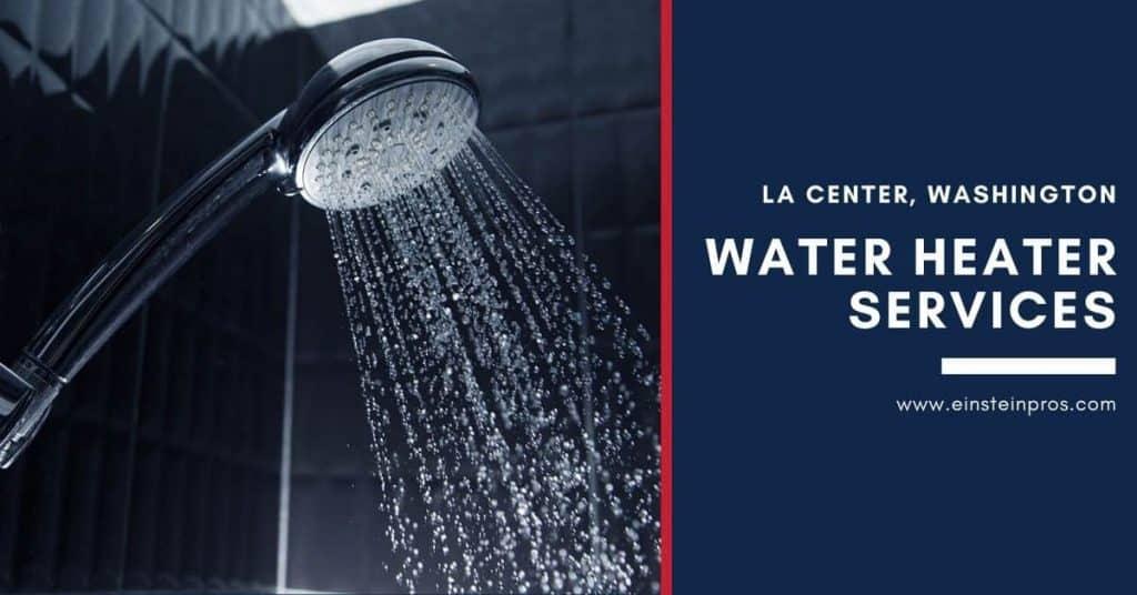 Water Heater Services in La Center, Washington Einstein Pros Plumbing