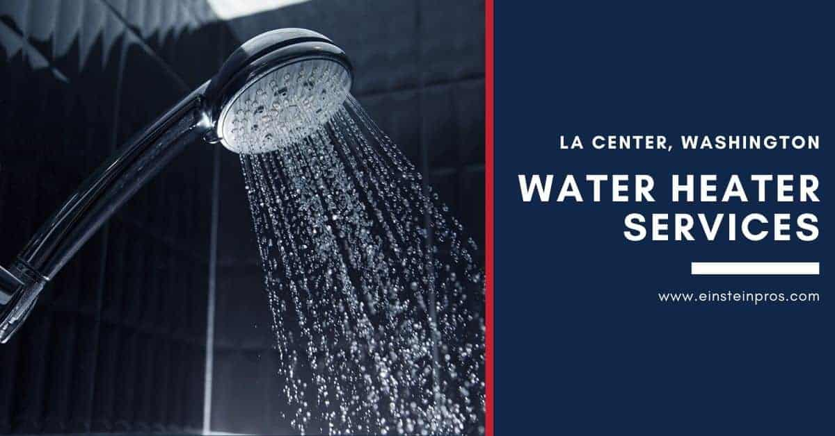 Water Heater Services in La Center, Washington Einstein Pros Plumbing