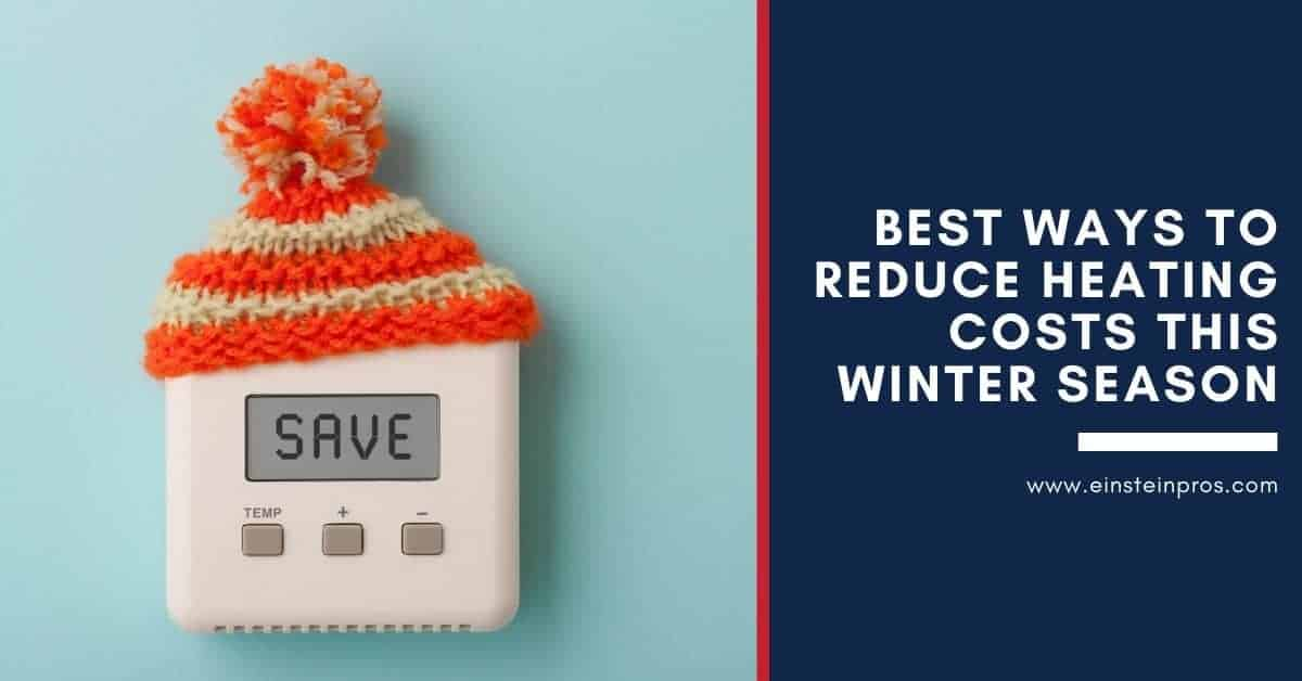 best ways to reduce heating costs this winter season einstein pros plumbing hvac services