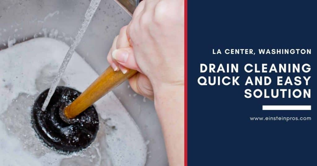 Drain Cleaning Quick and Easy Solution in La Center Washington Einstein Pros Plumbing