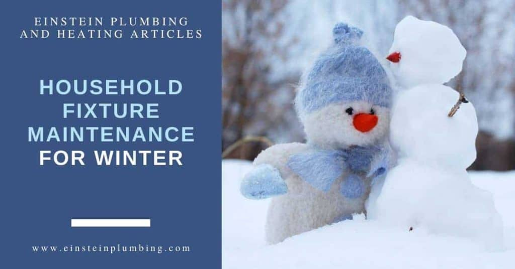 Household Fixture Maintenance for Winter Einstein Plumbing and Heating