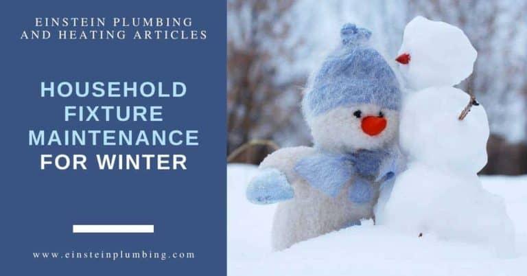 Household Fixture Maintenance for Winter Einstein Plumbing and Heating