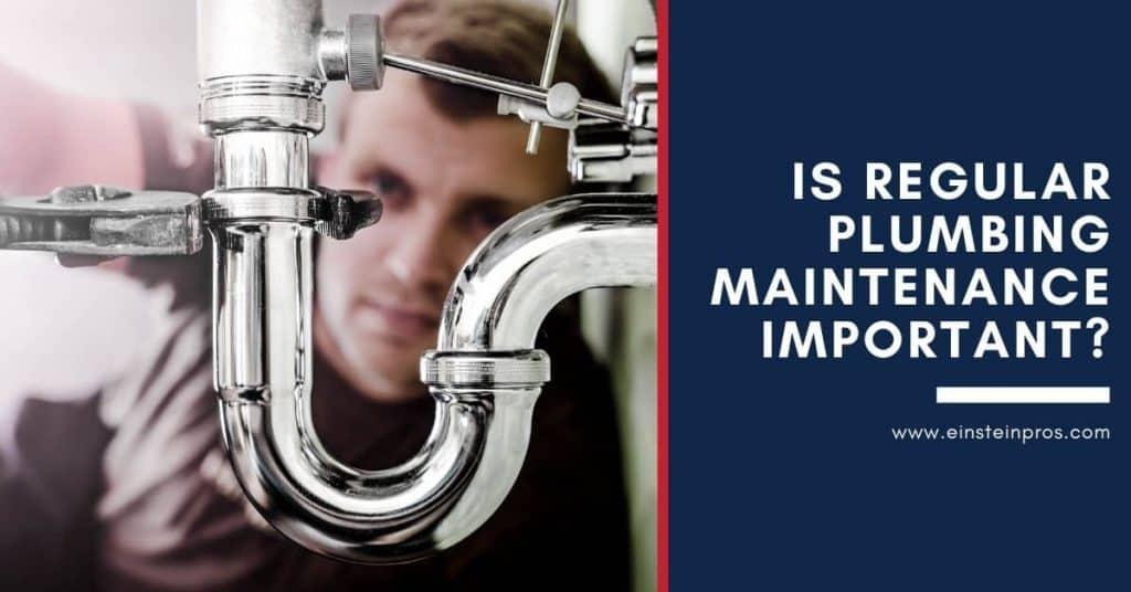 Is Regular Plumbing Maintenance Important? Einstein Pros Plumbing
