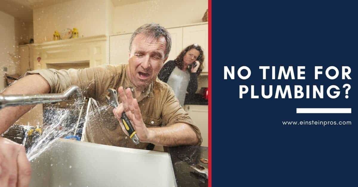 No Time for Plumbing Einstein Pros Plumbing