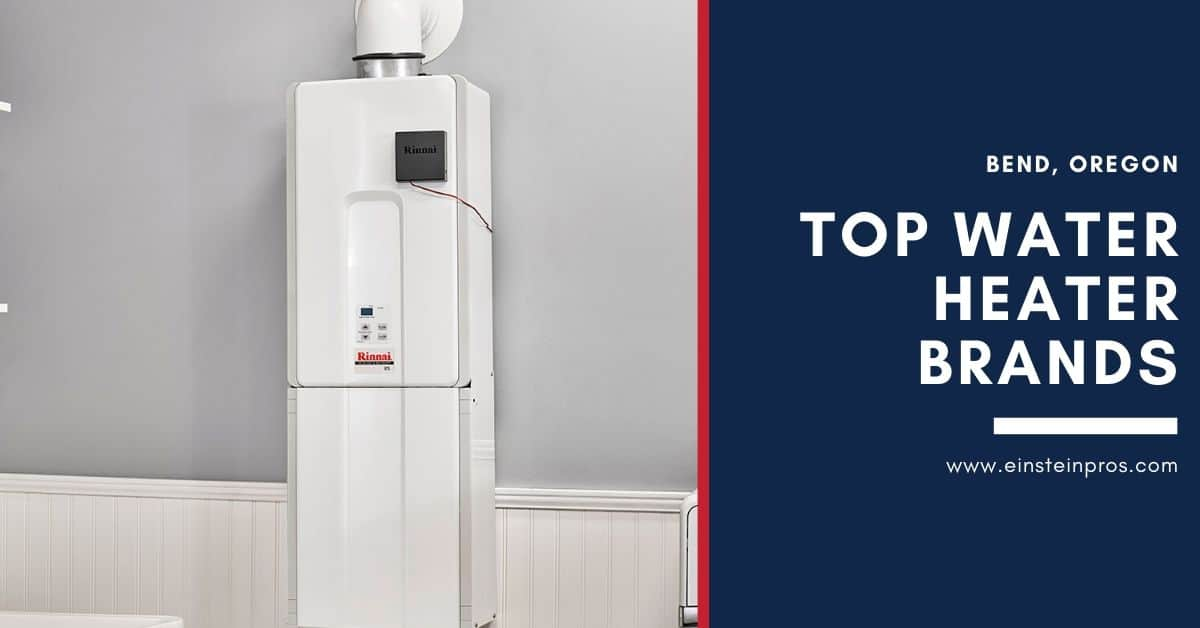 Top Water Heater Brands in Bend, Oregon Einstein Pros Plumbing
