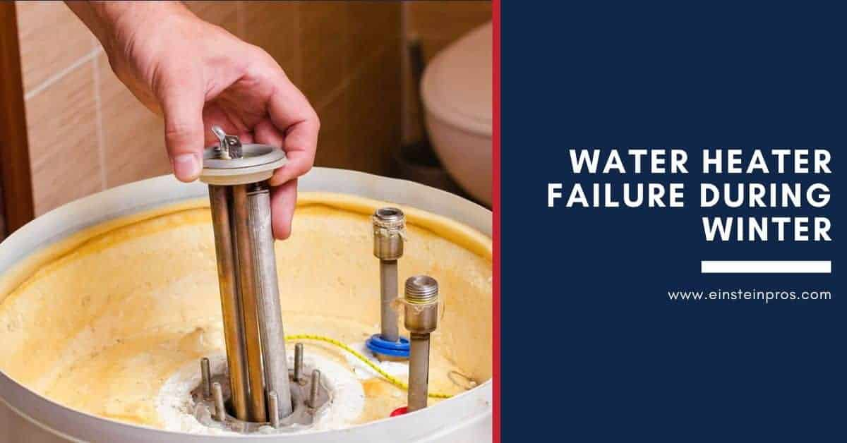 Water Heater Failure During Winter - Einstein Pros Plumbing and HVAC Services