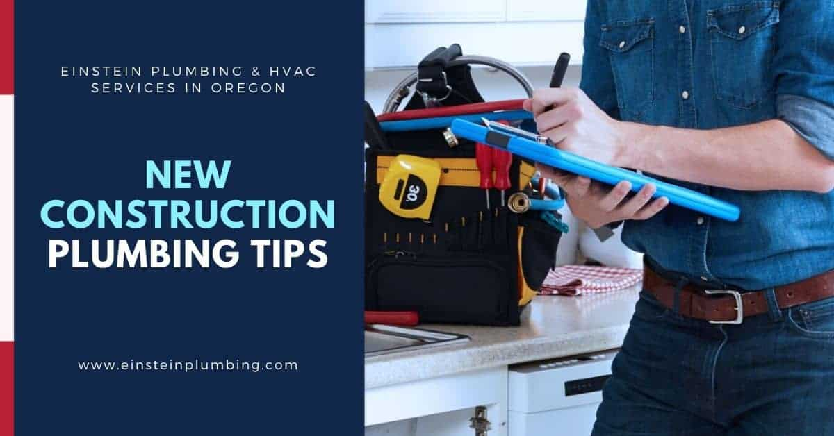 New Construction Plumbing Tips