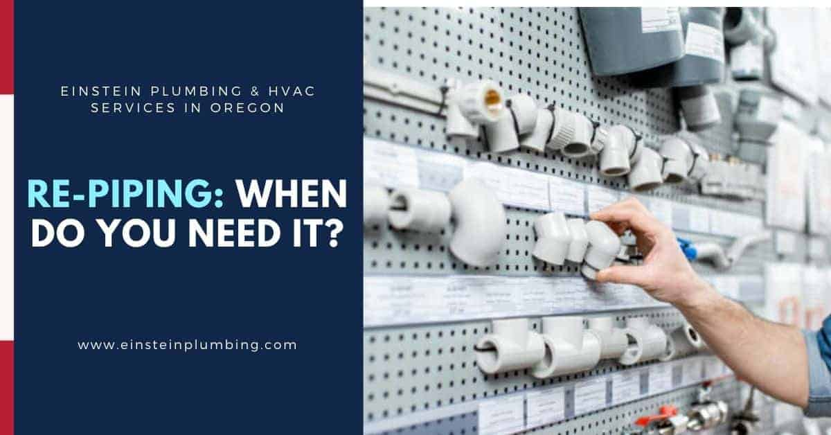 Repiping: When Do You Need It? Einstein Plumbing and HVAC Services in Oregon