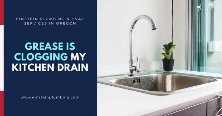 Grease Is Clogging My Kitchen Drain - Einstein Plumbing & HVAC Services in Oregon