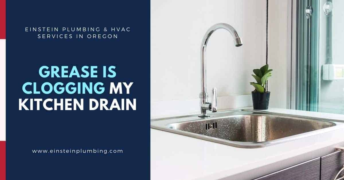 Grease Is Clogging My Kitchen Drain - Einstein Plumbing & HVAC Services in Oregon