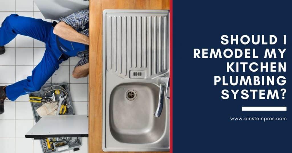 Should I Remodel My Kitchen Plumbing System? - Einstein Pros