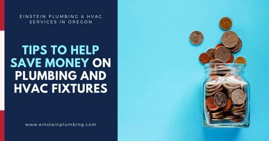 Tips to Help Save Money on Plumbing & HVAC Fixtures - Einstein Plumbing Services Oregon
