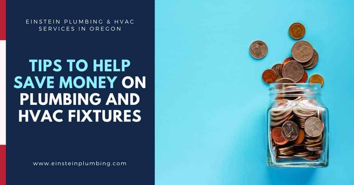 Tips to Help Save Money on Plumbing & HVAC Fixtures - Einstein Plumbing Services Oregon